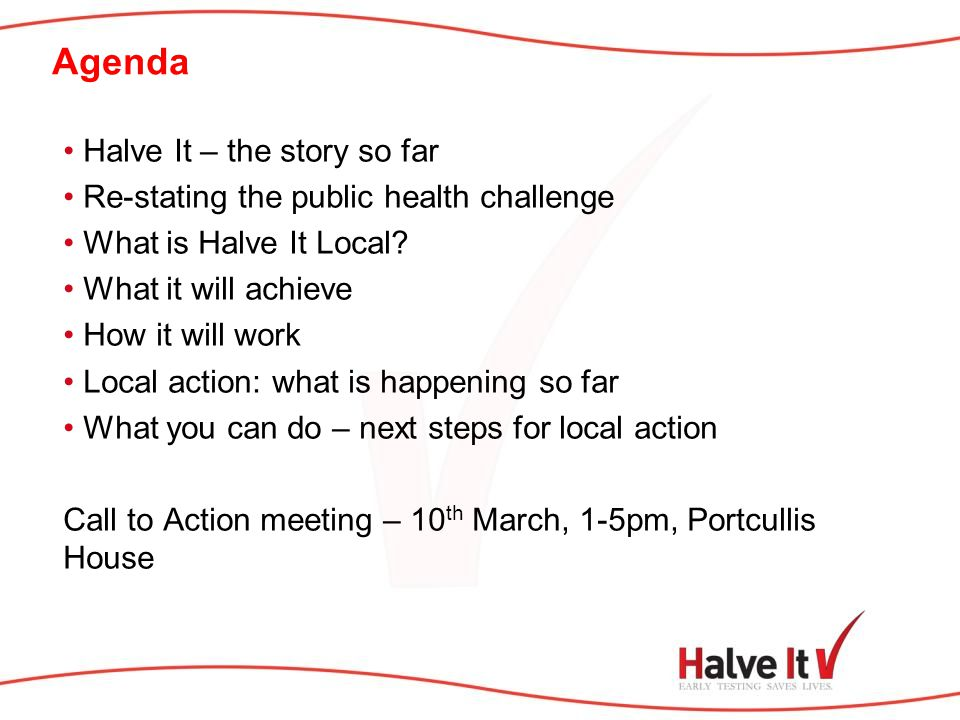 Agenda Halve It – the story so far Re-stating the public health challenge What is Halve It Local.