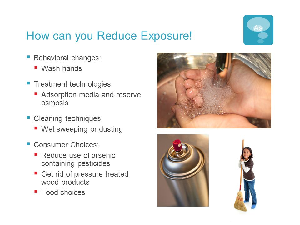 How can you Reduce Exposure!  Behavioral changes:  Wash hands  Treatment technologies:  Adsorption media and reserve osmosis  Cleaning techniques