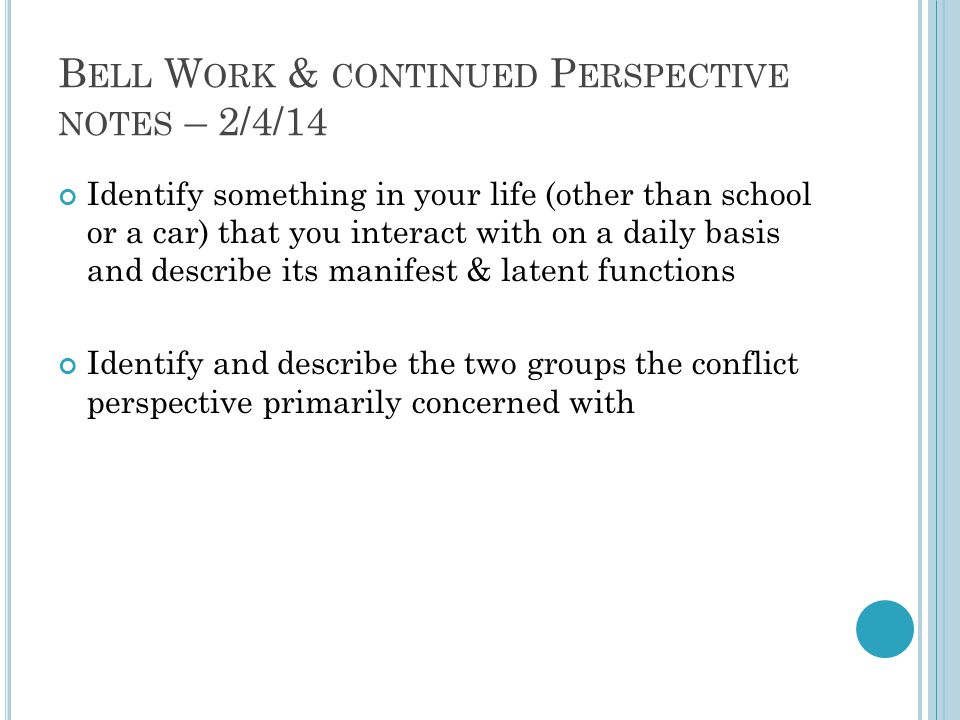 B ELL W ORK & CONTINUED P ERSPECTIVE NOTES – 2/4/14 Identify something in your life (other than school or a car) that you interact with on a daily bas