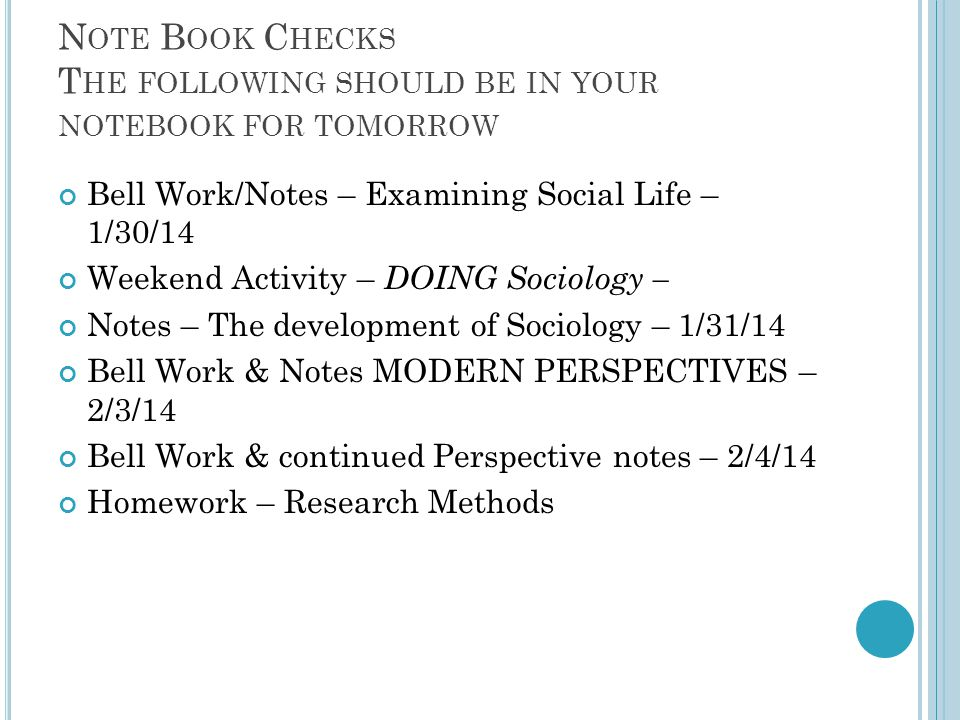 N OTE B OOK C HECKS T HE FOLLOWING SHOULD BE IN YOUR NOTEBOOK FOR TOMORROW Bell Work/Notes – Examining Social Life – 1/30/14 Weekend Activity – DOING