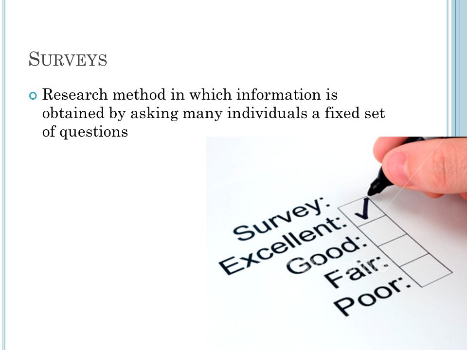S URVEYS Research method in which information is obtained by asking many individuals a fixed set of questions