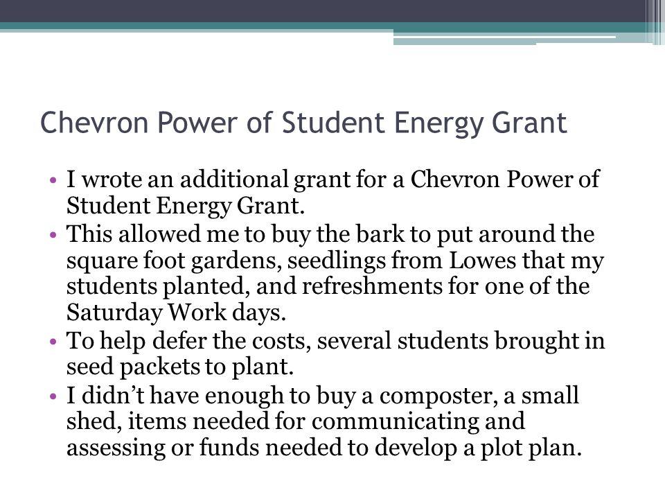 Chevron Power of Student Energy Grant I wrote an additional grant for a Chevron Power of Student Energy Grant.