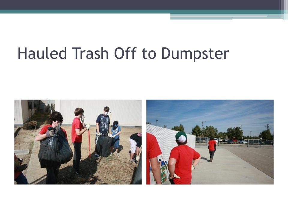 Hauled Trash Off to Dumpster