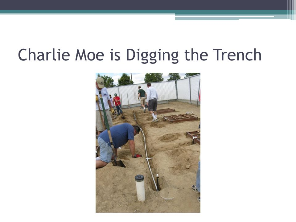 Charlie Moe is Digging the Trench