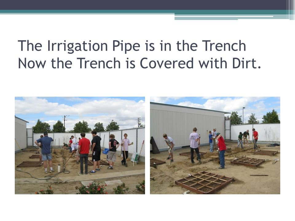 The Irrigation Pipe is in the Trench Now the Trench is Covered with Dirt.