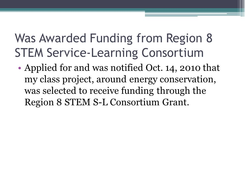 Was Awarded Funding from Region 8 STEM Service-Learning Consortium Applied for and was notified Oct.