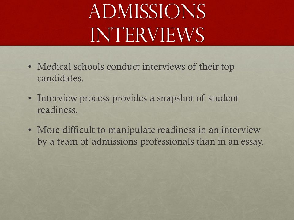 Admissions interviews Medical schools conduct interviews of their top candidates.Medical schools conduct interviews of their top candidates.