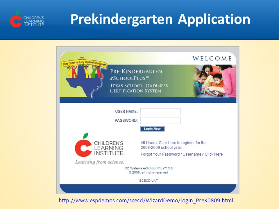 Prekindergarten Application http://www.espdemos.com/scecd/WizardDemo/login_PreK0809.html