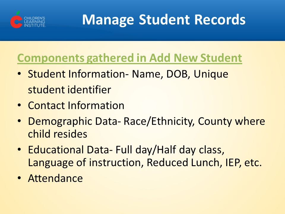 Components gathered in Add New Student Student Information- Name, DOB, Unique student identifier Contact Information Demographic Data- Race/Ethnicity,