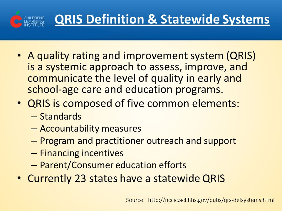 QRIS Definition & Statewide Systems A quality rating and improvement system (QRIS) is a systemic approach to assess, improve, and communicate the leve
