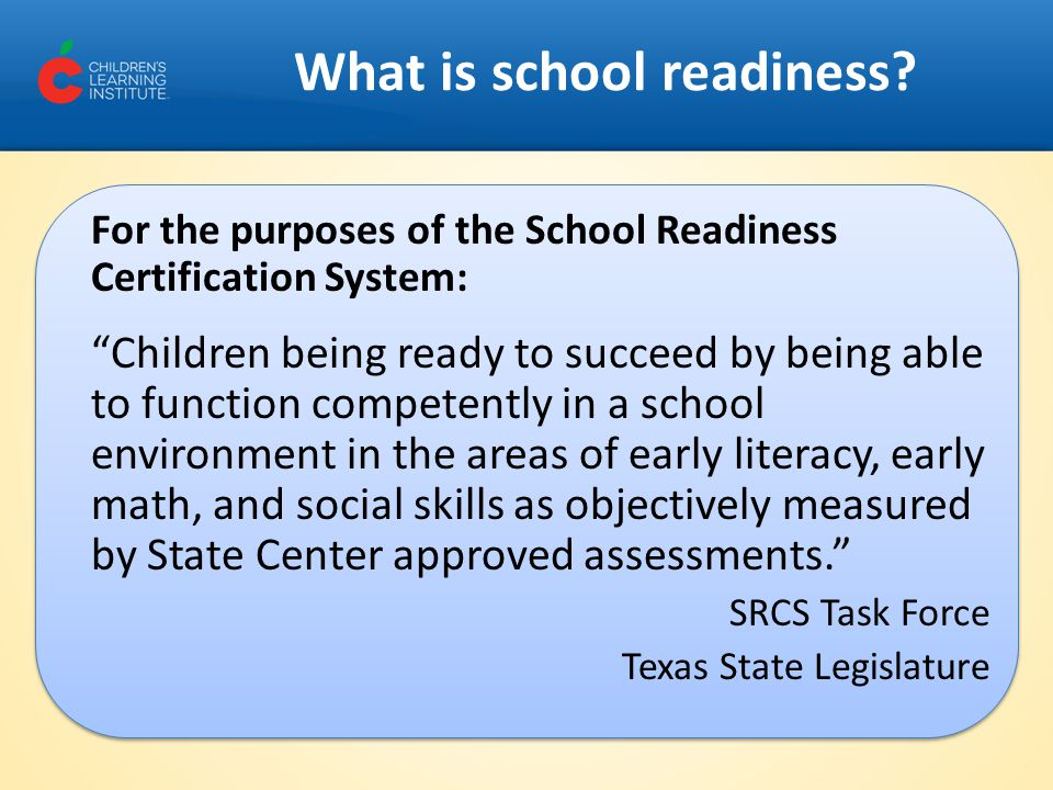 """What is school readiness? For the purposes of the School Readiness Certification System: """"Children being ready to succeed by being able to function co"""