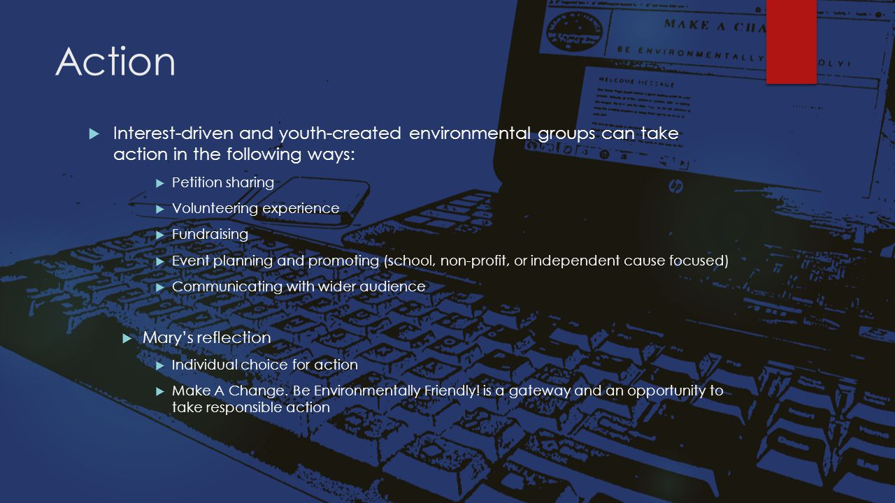 Action  Interest-driven and youth-created environmental groups can take action in the following ways:  Petition sharing  Volunteering experience 