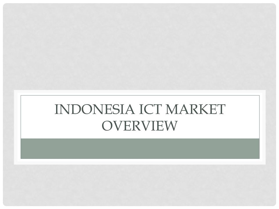 INDONESIA ICT MARKET OVERVIEW