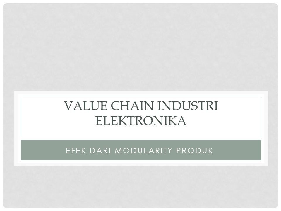 VALUE CHAIN INDUSTRI ELEKTRONIKA EFEK DARI MODULARITY PRODUK