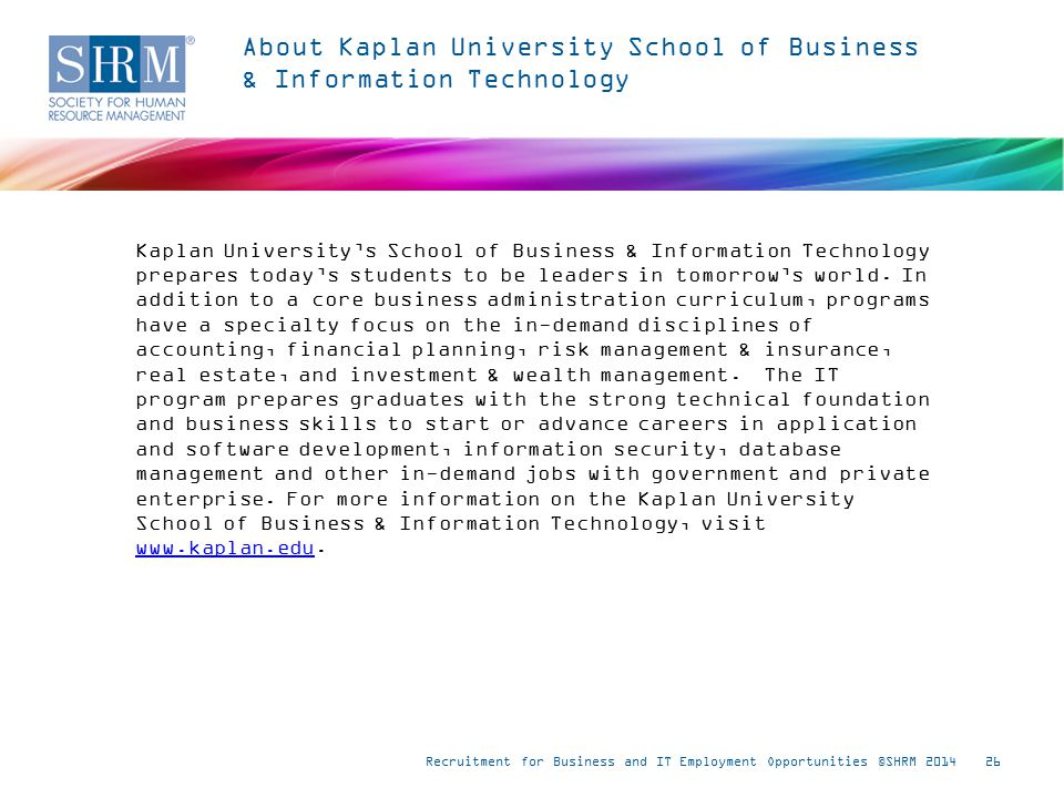 Kaplan University's School of Business & Information Technology prepares today's students to be leaders in tomorrow's world.