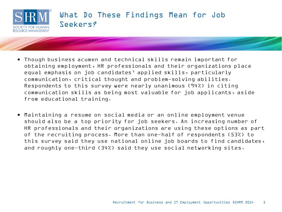 Most Valuable Skills—Aside from Educational Training—for Business, IT and General Job Applicants Recruitment for Business and IT Employment Opportunities ©SHRM 20146 Note: n = 386.