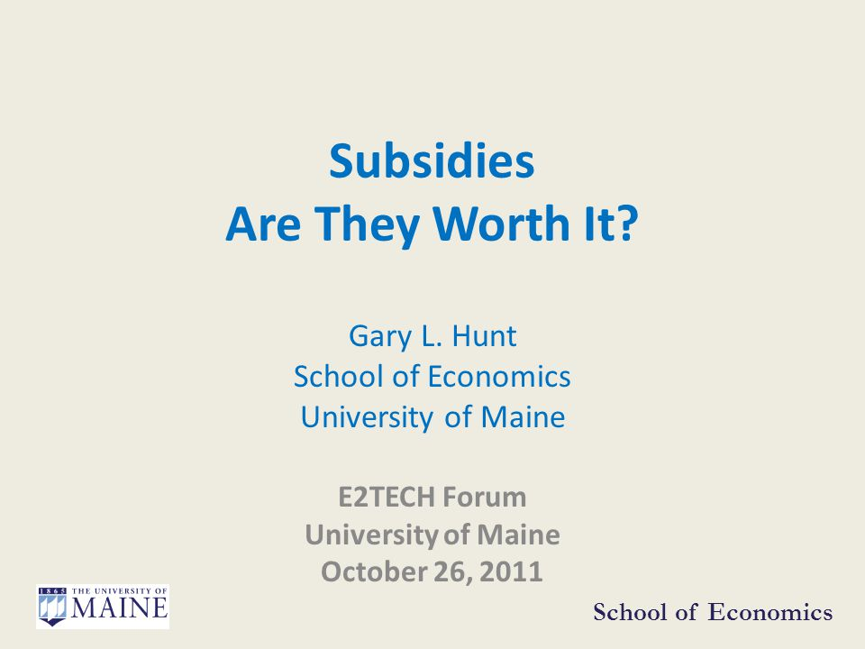 Subsidies Are They Worth It. Gary L.