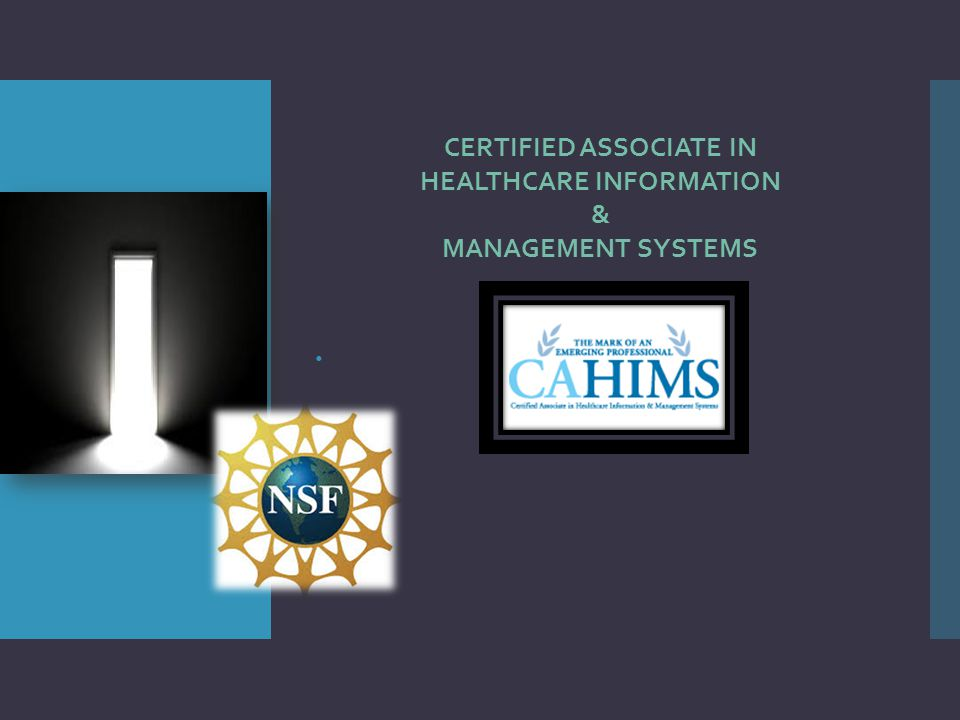  CERTIFIED ASSOCIATE IN HEALTHCARE INFORMATION & MANAGEMENT SYSTEMS
