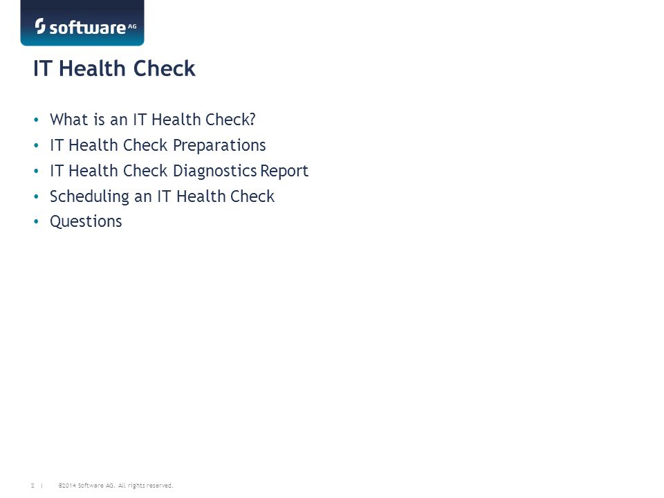 ©2014 Software AG. All rights reserved. 2 | IT Health Check What is an IT Health Check? IT Health Check Preparations IT Health Check Diagnostics Repor