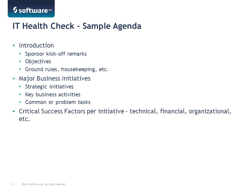 ©2014 Software AG. All rights reserved. 5 | IT Health Check – Sample Agenda Introduction Sponsor kick-off remarks Objectives Ground rules, housekeepin