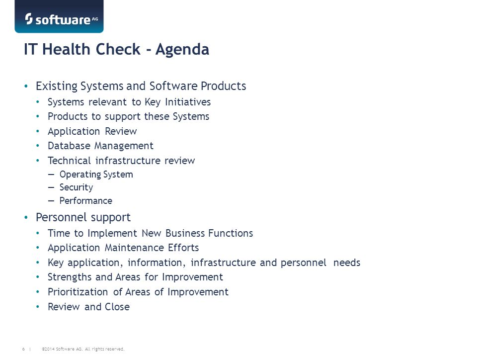 ©2014 Software AG. All rights reserved. 6 | IT Health Check - Agenda Existing Systems and Software Products Systems relevant to Key Initiatives Produc