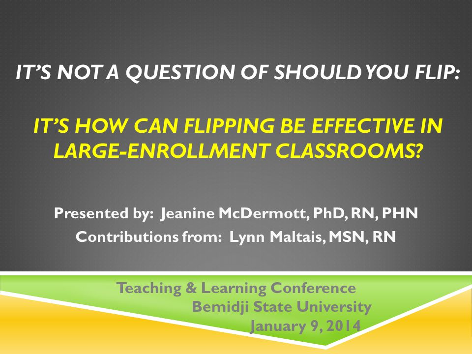 IT'S NOT A QUESTION OF SHOULD YOU FLIP: IT'S HOW CAN FLIPPING BE EFFECTIVE IN LARGE-ENROLLMENT CLASSROOMS.