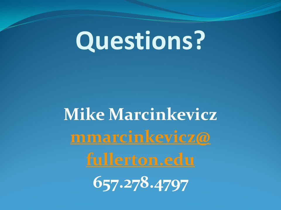 Questions Mike Marcinkevicz mmarcinkevicz@ fullerton.edu 657.278.4797