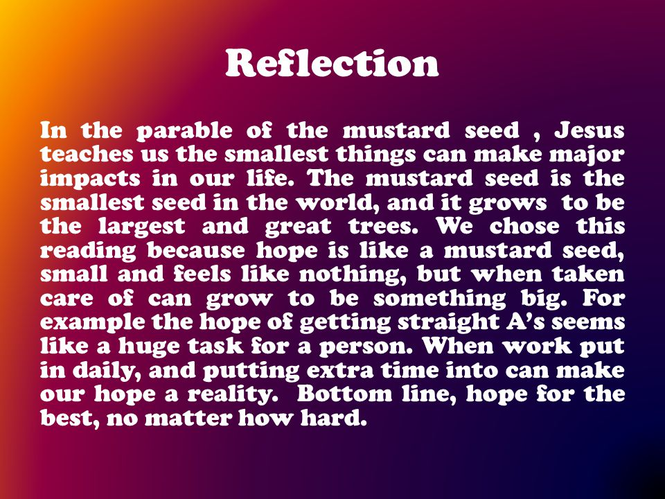 """Gospel – Mark 4: 30-34 The Parable of The Mustard Seed 30 Again he said, """"What shall we say the kingdom of God is like, or what parable shall we use t"""