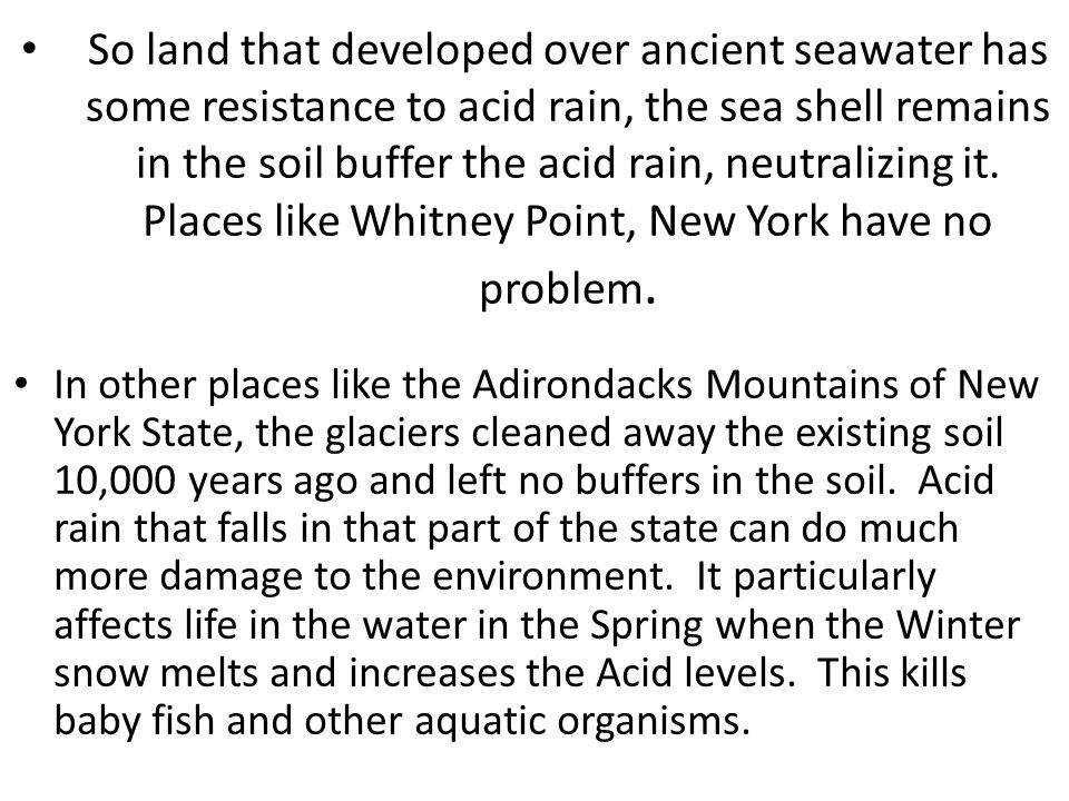 So land that developed over ancient seawater has some resistance to acid rain, the sea shell remains in the soil buffer the acid rain, neutralizing it.
