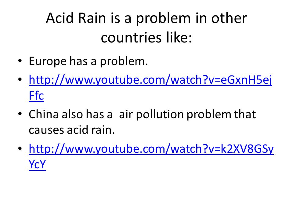 Acid Rain is a problem in other countries like: Europe has a problem.