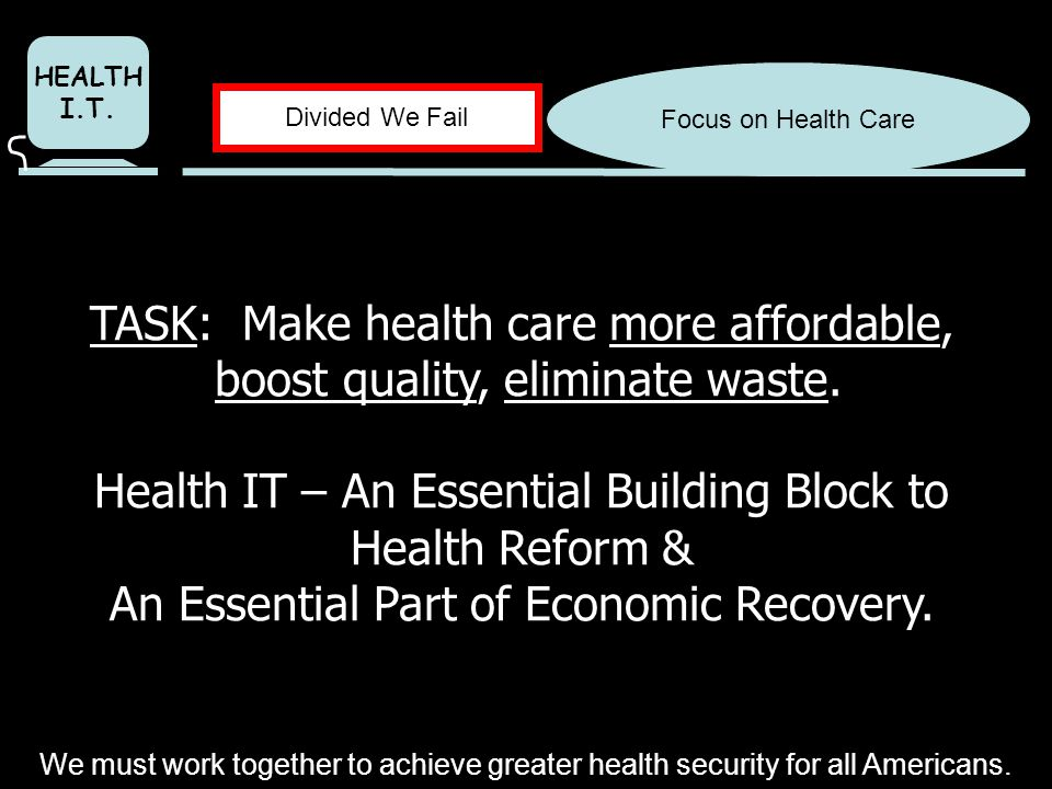 Focus on Health Care Divided We Fail HEALTH I.T.