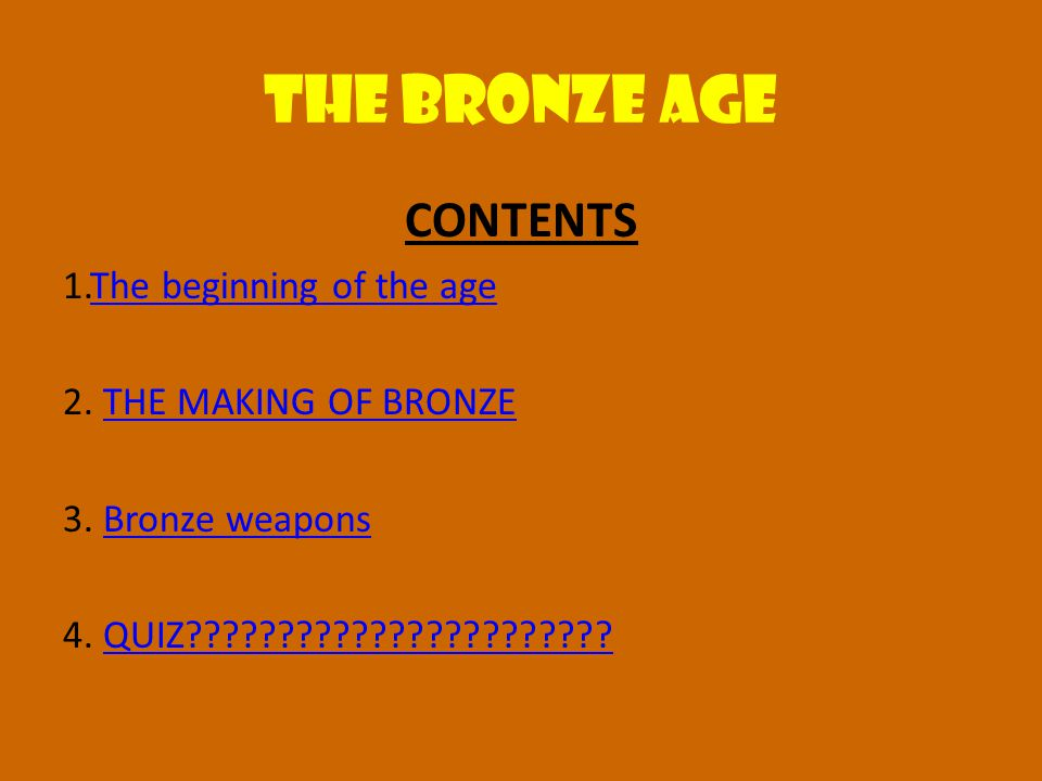 THE BRONZE AGE CONTENTS 1.The beginning of the ageThe beginning of the age 2.