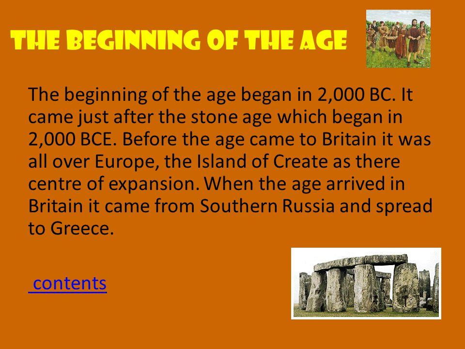 The beginning of the age The beginning of the age began in 2,000 BC.