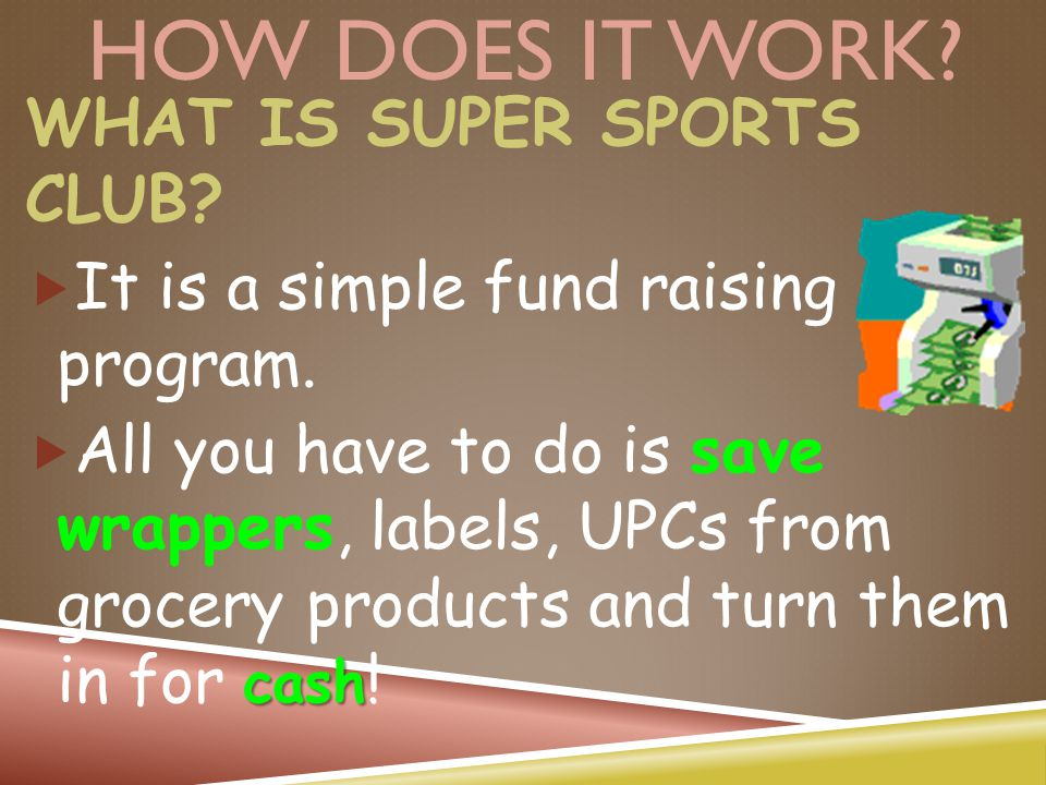 HOW DOES IT WORK.WHAT IS SUPER SPORTS CLUB.  It is a simple fund raising program.