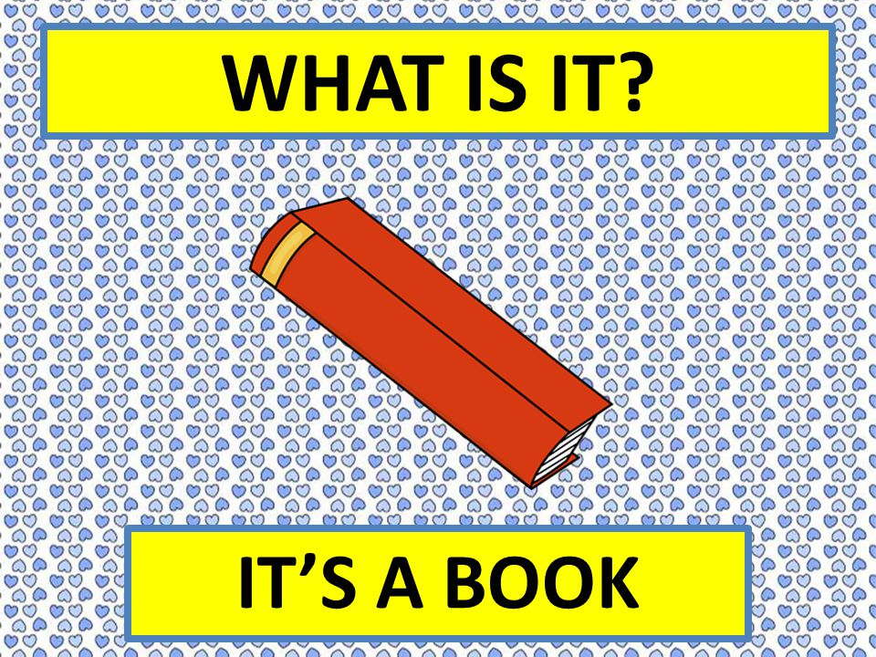 WHAT IS IT? IT'S A BOOK