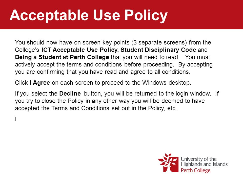 Acceptable Use Policy You should now have on screen key points (3 separate screens) from the College's ICT Acceptable Use Policy, Student Disciplinary