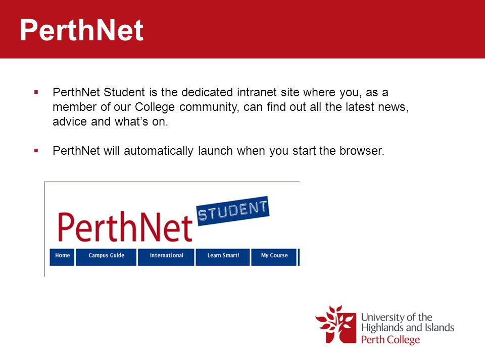 PerthNet  PerthNet Student is the dedicated intranet site where you, as a member of our College community, can find out all the latest news, advice and what's on.