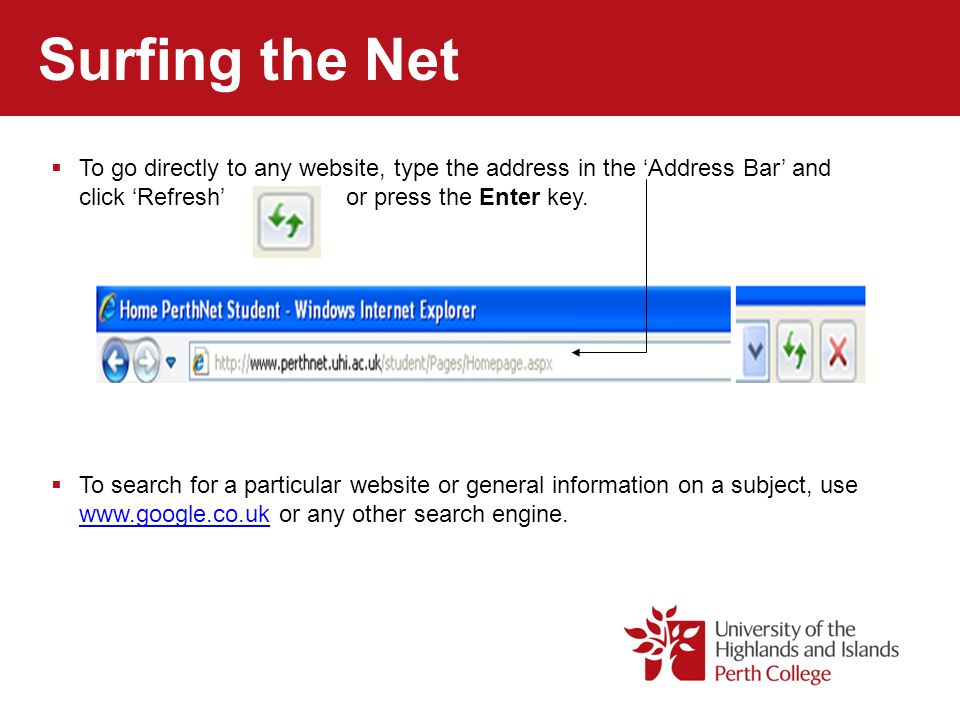 Surfing the Net  To go directly to any website, type the address in the 'Address Bar' and click 'Refresh' or press the Enter key.  To search for a p