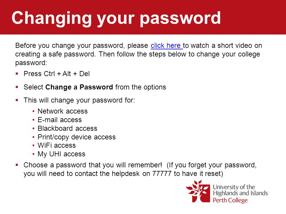 Changing your password Before you change your password, please click here to watch a short video on creating a safe password. Then follow the steps be