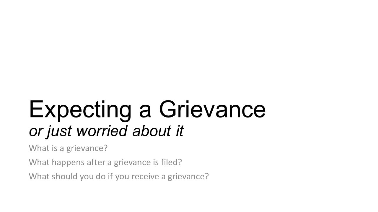 Expecting a Grievance or just worried about it What is a grievance.