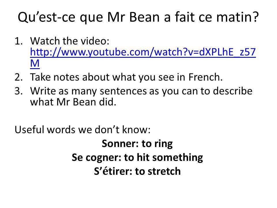 Qu'est-ce que Mr Bean a fait ce matin? 1.Watch the video: http://www.youtube.com/watch?v=dXPLhE_z57 M http://www.youtube.com/watch?v=dXPLhE_z57 M 2.Ta
