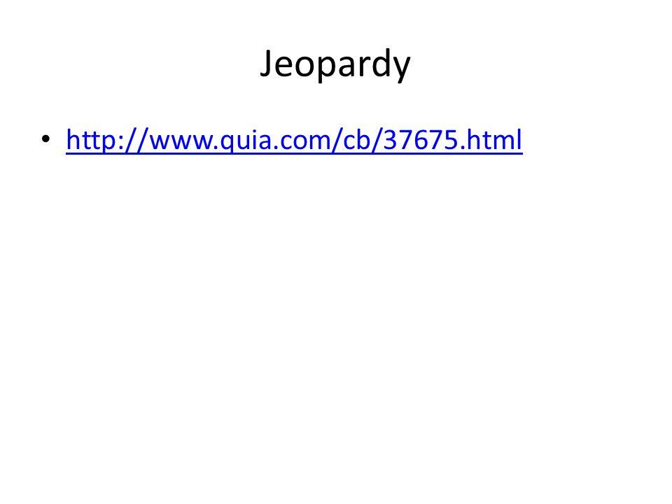 Jeopardy http://www.quia.com/cb/37675.html