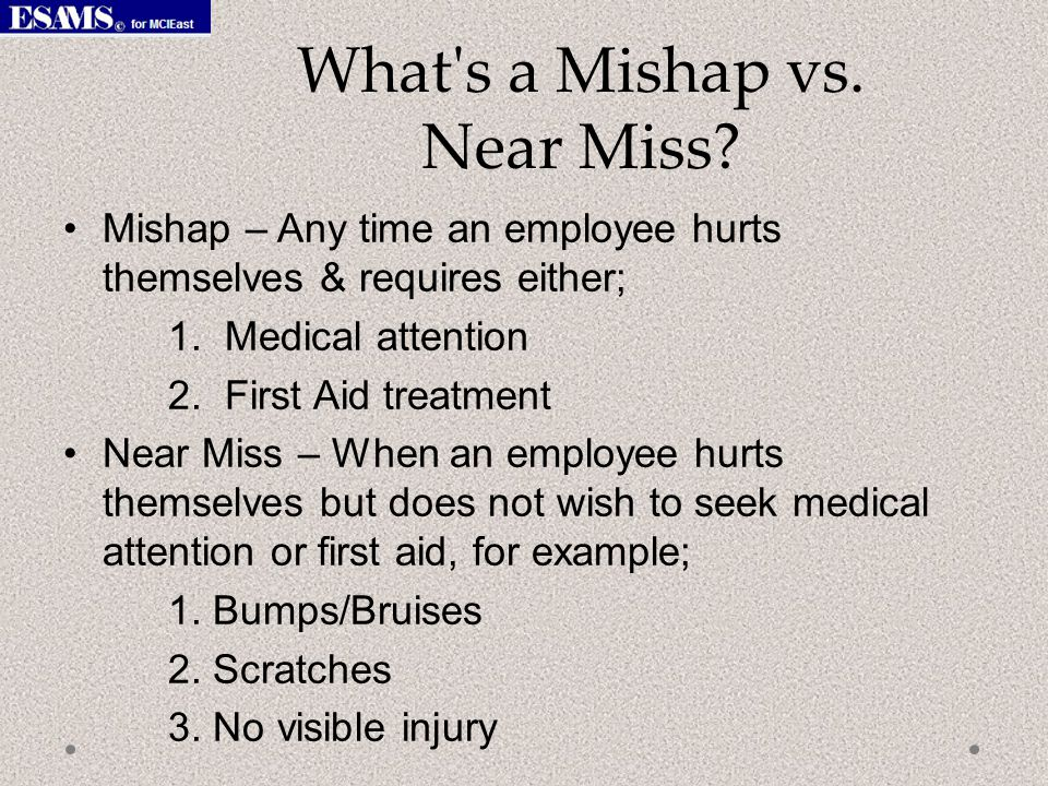 What s a Mishap vs. Near Miss.