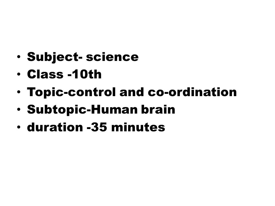 Subject- science Class -10th Topic-control and co-ordination Subtopic-Human brain duration -35 minutes