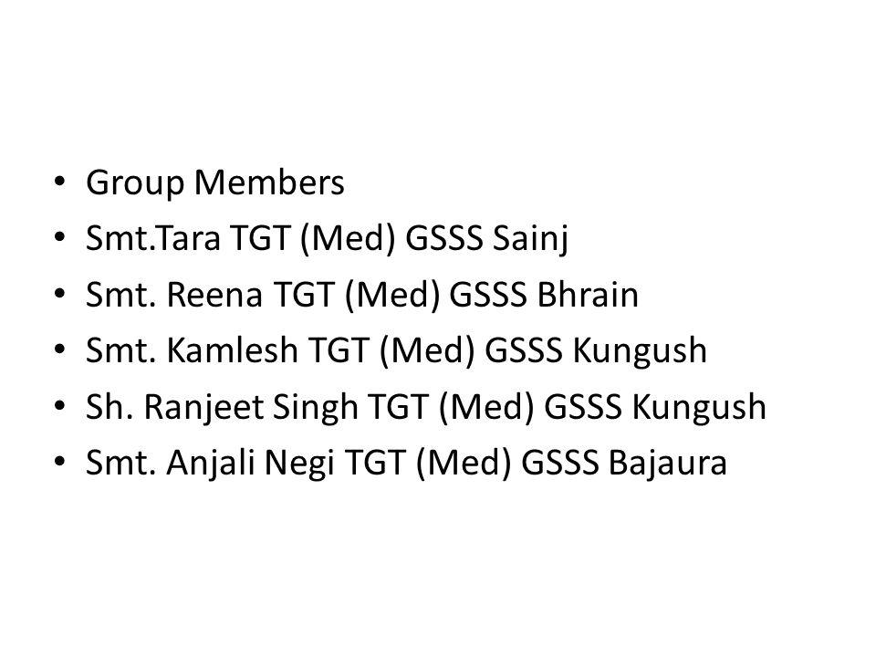Group Members Smt.Tara TGT (Med) GSSS Sainj Smt. Reena TGT (Med) GSSS Bhrain Smt.