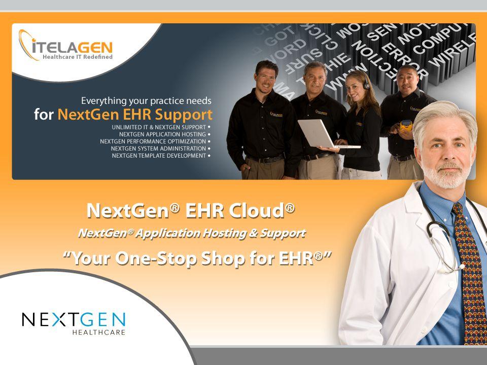 "NextGen® EHR Cloud® NextGen® Application Hosting & Support ""Your One-Stop Shop for EHR®"""