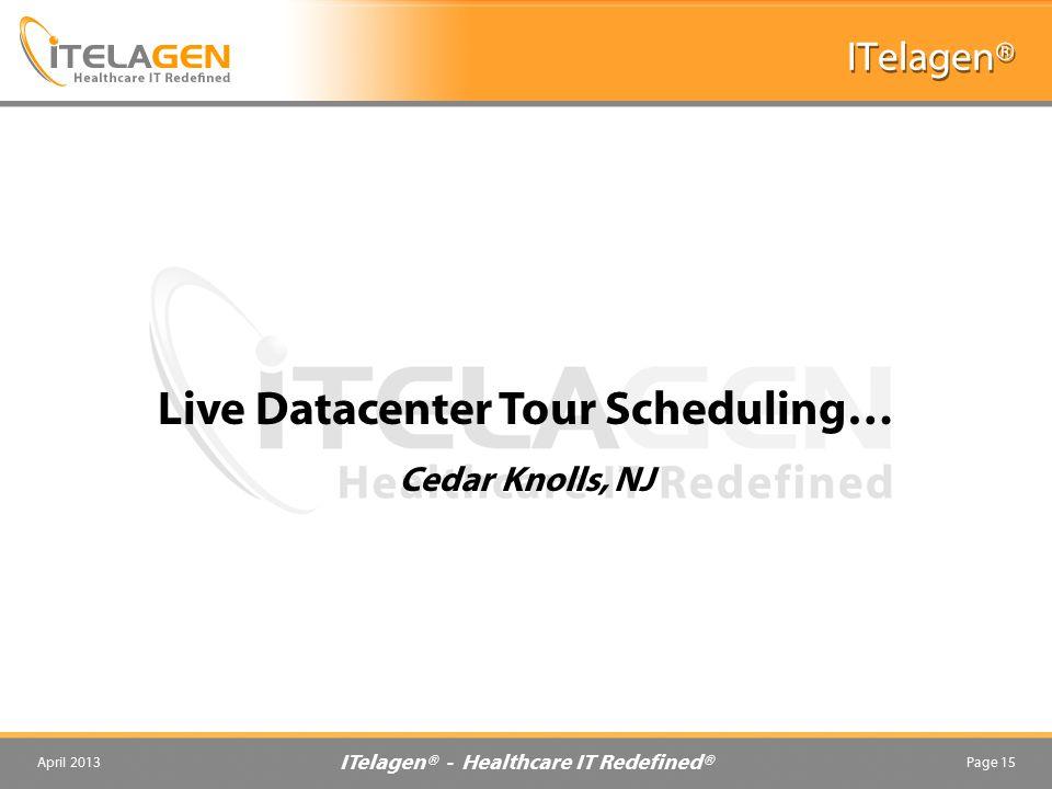 ITelagen® - Healthcare IT Redefined® April 2013Page 15 ITelagen® Live Datacenter Tour Scheduling… Cedar Knolls, NJ