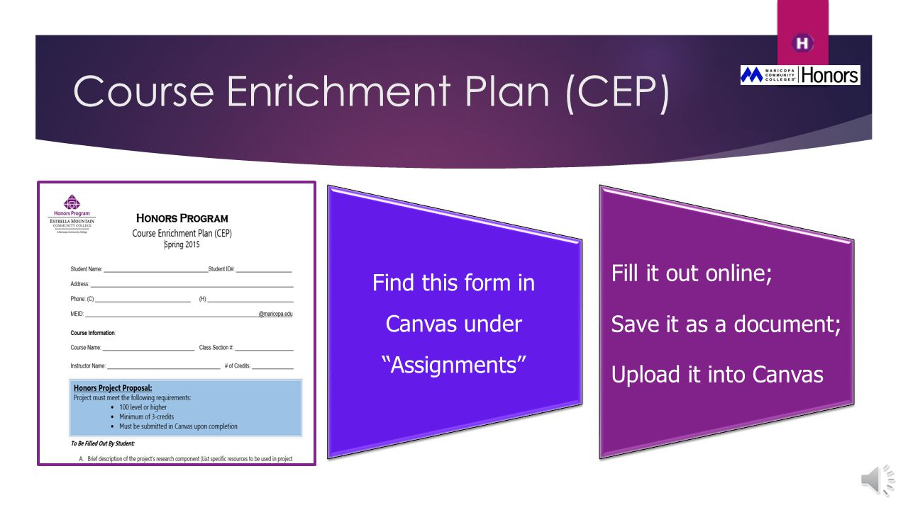 Course Enrichment Plan (CEP) Find this form in Canvas under Assignments Fill it out online; Save it as a document; Upload it into Canvas