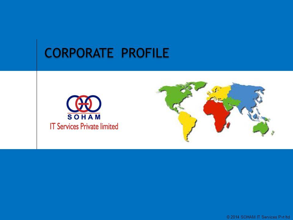 1 SOHAM IT SERVICES PVT LTD CORPORATE PROFILE © 2014 SOHAM IT Services Pvt ltd