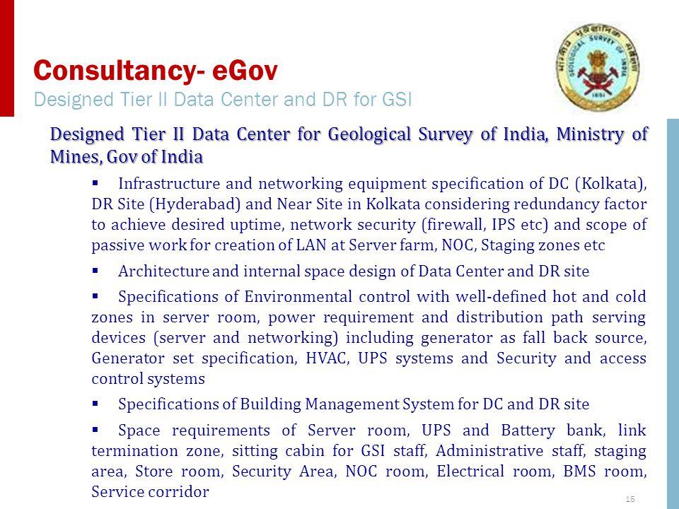 15 Consultancy- eGov Designed Tier II Data Center and DR for GSI Designed Tier II Data Center for Geological Survey of India, Ministry of Mines, Gov o